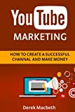 Youtube Marketing: How to Create a Successful Channel and Make Money
