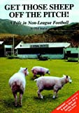 Get Those Sheep Off the Pitch!: A Life in Non-league Football