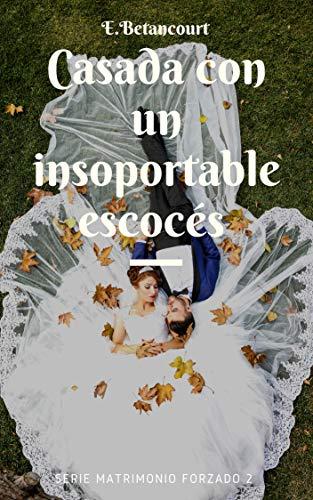 Leer Gratis Casada con un insoportable escocés (Matrimonios forzados nº 2) de Elizabeth Betancourt