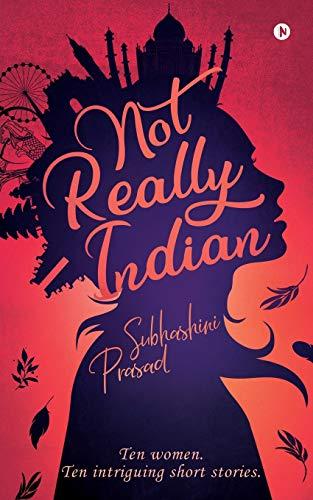 Not Really Indian: Ten women. Ten intriguing short stories.