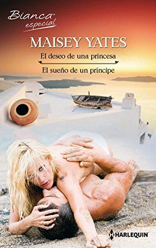 El deseo de una princesa – El sueño de un príncipe de Maisey Yates