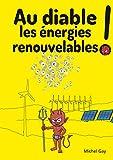 Au diable les énergies renouvelables !