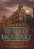 The Jewel of Knightsbridge: The Origins of the Harrods Empire
