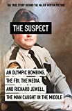 The Suspect: An Olympic Bombing, the FBI, the Media, and Richard Jewell, the Man Caught in the Middle (English Edition)