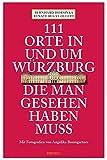 111 Orte in und um Würzburg die man gesehen haben muss: Reiseführer