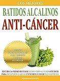 Los Mejores Batidos Alcalinos Anti-Cancer: Recetas Super Saludables Para Prevenir y Vencer el Cancer (Recetas Anticancer nº 2)