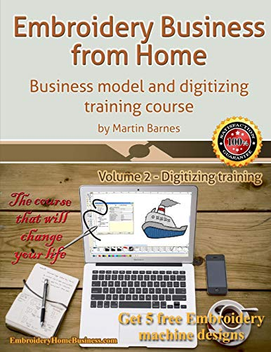 Embroidery Business from Home: Business Model and Digitizing Training Course: 2 (Embroidery Business from Home by Martin Barnes)