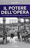 Il potere dell'opera. 1913-2013 cent'anni di lirica all'Arena di Verona