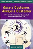 Once a Customer, Always a Customer: How to Deliver Customer Service That Creates Customers for Life