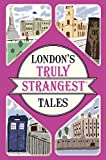 London's Truly Strangest Tales: Extraordingary but True Stories from Almost 2,000 Years of London History