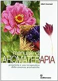 Manuale di aromaterapia. Proprietà e uso terapeutico delle essenze aromatiche
