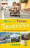 Bruckmann Reiseführer: Ab in die Ferien Teneriffa. 50x Urlaubsspaß für die ganze Familie. Ein Familienreiseführer mit Insidertipps für den perfekten Urlaub mit Kindern.