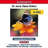 Ganzheitliches Heilen - Krebs: Vorbeugung, alternative Therapien, Körper/Geist, Ernährung, Heilungsreise