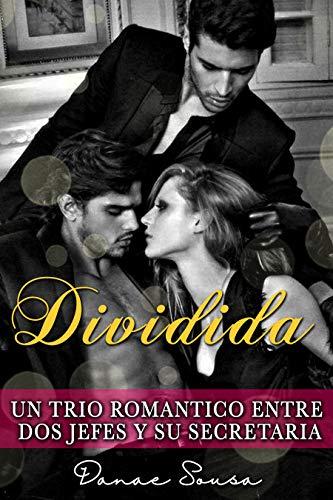 Dividida Un trio romántico entre dos jefes y su secretaria de Danae Sousa