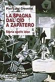 La Spagna dal Cid a Zapatero. Storia, opere, idee