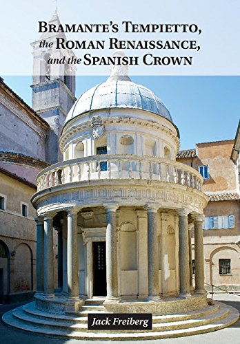 Bramante's Tempietto, the Roman Renaissance, and the Spanish Crown (English Edition)