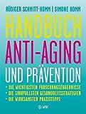 """Handbuch Anti-Aging und Prävention: Die wichtigsten Forschungsergebnisse   Die sinnvollsten Gesundheitsstrategien   Die wirksamsten Praxistipps   Ausgezeichnet mit dem """"Health Media Award"""""""