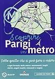Scoprire Parigi in metro. Tutto quello che si può fare e vedere a ogni fermata della metro: monumenti, luoghi storici, angoli insoliti, ristoranti, negozi