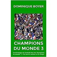Champions du Monde 3: Terminologie du football chez les Champions du monde - 3 - les autres acteurs et le temps