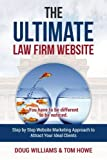 The Ultimate Law Firm Website: Step by Step Website Marketing Approach to Attract Your Ideal Clients