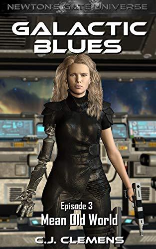 Galactic Blues -  Episode 3: Mean Old World: A Newton's Gate serial (Galactic Blues Season 1)...