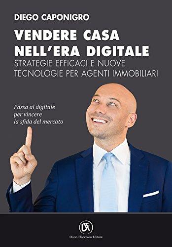 Vendere casa nell'era digitale. Strategie efficaci e nuove tecnologie per agenti immobiliari