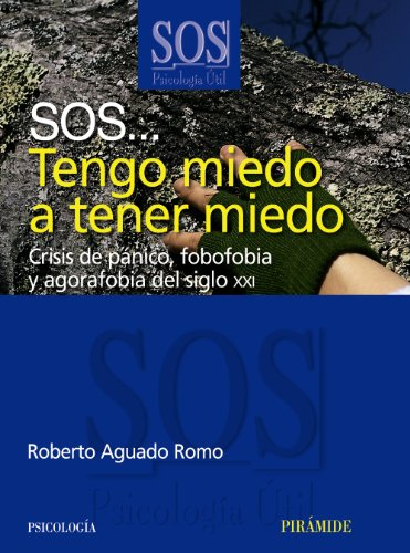 SOS... Tengo miedo a tener miedo: Crisis de pánico, fobofobia y agorafobia del siglo XXI (Sos-Psicología Útil)