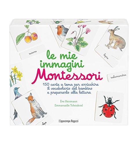Le mie immagini Montessori. 150 carte a tema per arricchire il vocabolario del bambino e prepararlo...