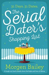 The Serial Dater's Shopping List: a laugh out loud comedy about the highs and lows of dating by [Bailey, Morgen]