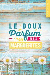 Le doux parfum des marguerites :  Un roman d'été captivant où romance et suspense s'entremêlent habilement par [B., Amélie]