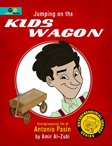 Jumping on the KIDS WAGON: Entrepreneurial Life of Antonio Pasin (Entrepreneurial Heroes)