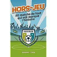 Hors-Jeu – 22 matchs de foot qui ont marqué l'histoire – 1872-2017