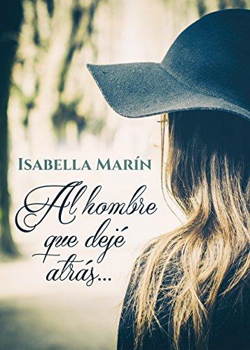 Al hombre que dejé atrás… de Isabella Marín