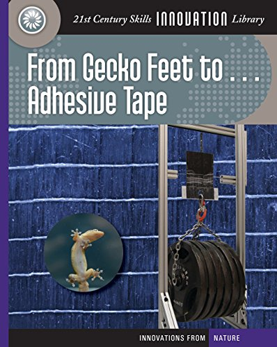 From Gecko Feet to Adhesive Tape (21st Century Skills Innovation Library: Innovations from Nature)