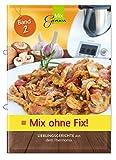 Mix ohne Fix - BAND 2!: Lieblingsgerichte aus dem Thermomix