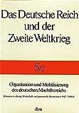 Das Deutsche Reich und der Zweite Weltkrieg, 10 Bde., Bd.5/2, Organisation und Mobilisierung des deutschen Machtbereichs: Kriegsverwaltung, Wirtschaft und personelle Ressourcen 1942-1945