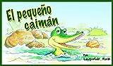 Cuentos Infantiles: 'EL PEQUEÑO CAIMÁN' (Bellas ilustraciones, Educativo) Aprender a leer. Cuentos para dormir.: En Español. Refuerza valores de respeto en tus hijos. (Cuentos Ecológicos nº 1)
