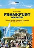 Frankfurt am Main: Sehen & Erleben, Ausgehen & Vergnügen. Mit 10 Stadtrundgängen