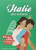 L\ Italie des enfants : 64 pages de jeux pour découvrir l\Italie et sa culture...