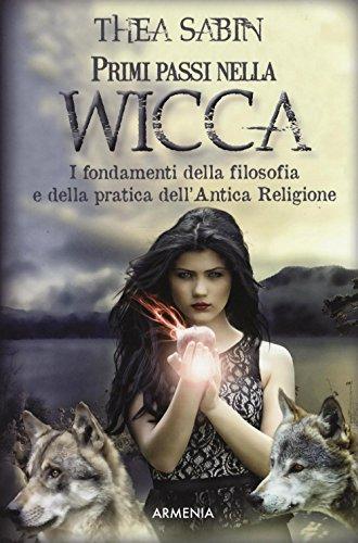 Primi passi nella wicca. I fondamenti della filosofia e della pratica dell'Antica Religione