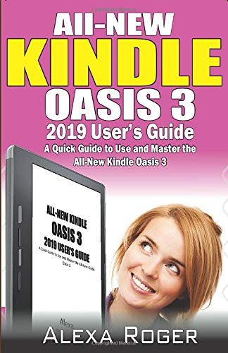 All-New Kindle Oasis 3 2019 User's Guide: A Quick Guide to Use and Master the All-New Kindle Oasis 3. 4