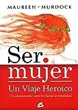 Ser Mujer, Un Viaje Heroico: Un apasionante camino hacia la totalidad (Taller de la Hechicera)