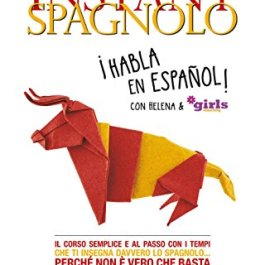Instant spagnolo: Il corso semplice e al passo con i tempi che ti insegna davvero lo spagnolo…