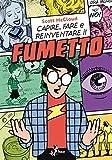 Capire, fare e reinventare il fumetto