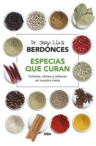 Especias que curan: Colores, olores y sabores en nuestra mesa (ALIMENTACION)