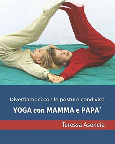 Yoga con mamma e papà: Divertiamoci con le posture condivise