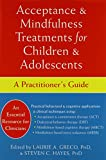 Acceptance and Mindfulness Treatments for Children and Adolescents: A Practitioner's Guide