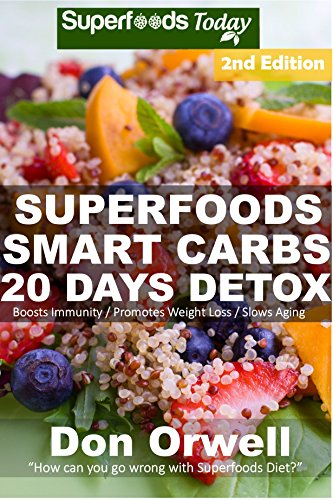 Superfoods Smart Carbs 20 Days Detox: 180+ Recipes to enjoy Weight Maintenance Diet, Wheat Free Diet, Whole Foods Diet, Antioxidants & Phytochemicals Detox ... - weight loss meal plans Book 33)