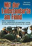 """Mit der Leibstandarte am Feind: Meine Fronteinsätze bei der """"Leibstandarte Adolf Hitler"""" und der 25. Waffen-Grenadier-Division der SS """"Hunyadi"""""""