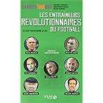 Les entraîneurs révolutionnaires du football [CRITIQUE]